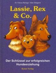 Lassie, Rex und Co. Der Schlüssel zur erfolgreichen Hundeerziehung